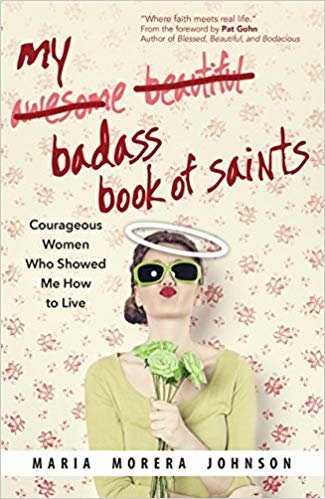 My Badass Book of Saints: Courageous Women Who Showed Me How to Live