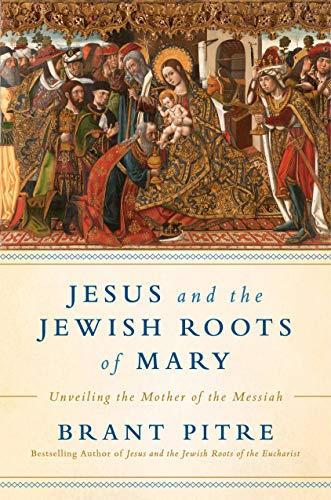 Jesus and the Jewish Roots of Mary-Brant Pitre