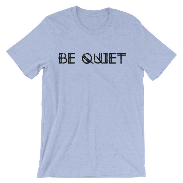 Be Quiet ManShirt