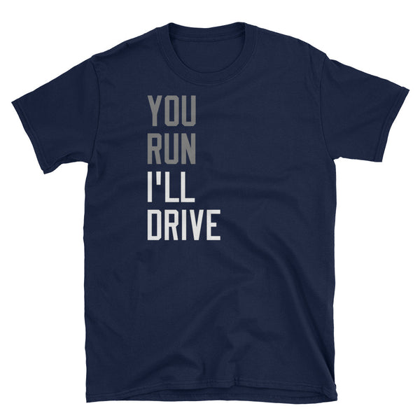 You Run, I'll Drive ManShirt