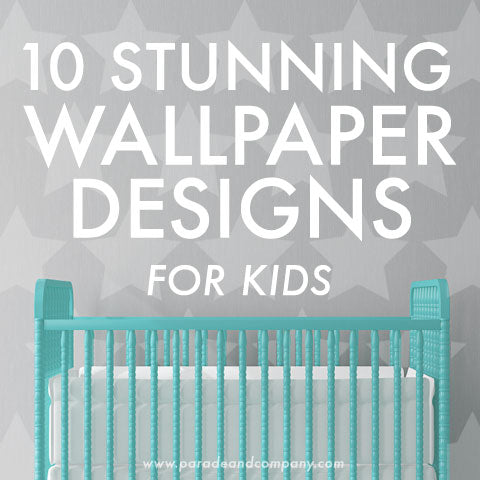 10 Stunning Wallpaper Designs for Kids list by Parade and Company