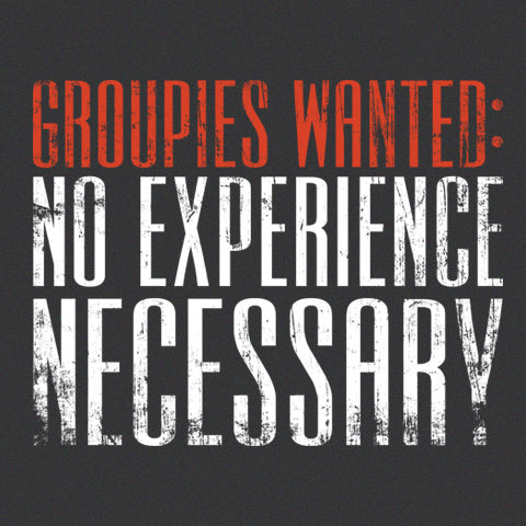 Groupies Wanted T-Shirt