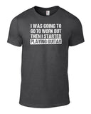 I Was Going to Go To Work Guitar T-Shirt