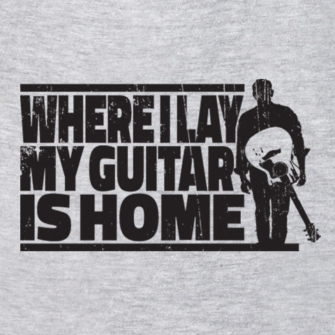 Where I Lay My Guitar Is Home T-Shirt