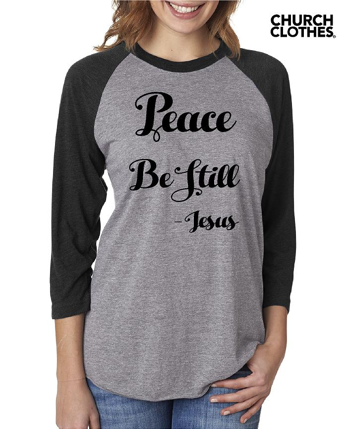 85b6425dabcca Peace Be Still 3/4 sleeve Church Clothes tee