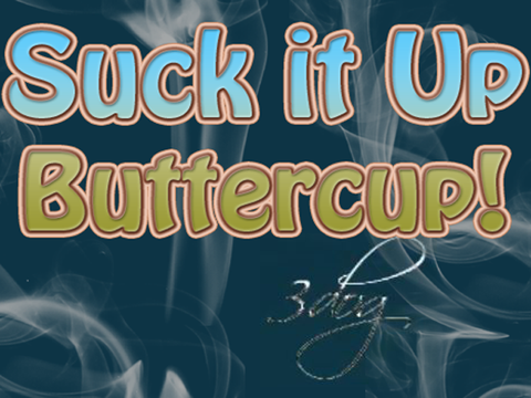 Suck It Up Buttercup! - VAPOLOCITY's Online Store