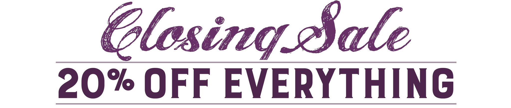 Closing Sale - 20% off everything
