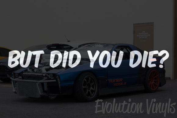 But Did You Die V1 Decal
