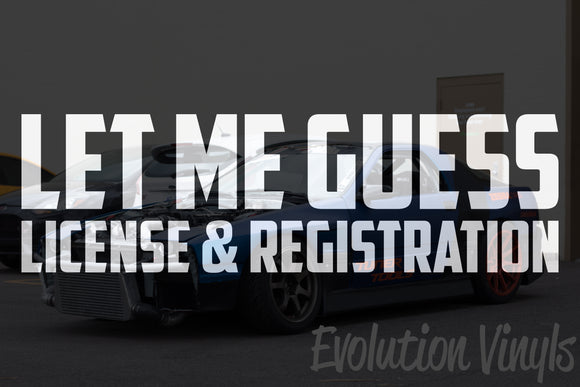 Let Me Guess License And Registration V1 Decal