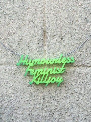 HUMOURLESS FEMINIST Statement Humourless Feminist Killjoy 3D Printed Necklace the perfect gift in colour change green