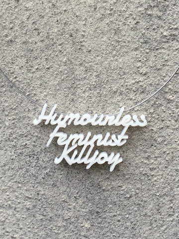 HUMOURLESS FEMINIST Statement Humourless Feminist Killjoy 3D Printed Necklace the perfect gift in white