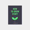 How To Grow Stuff