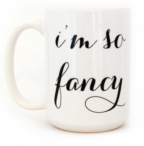 I'm So Fancy Mug