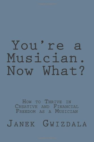 You're a Musician. Now What? (Ebook)
