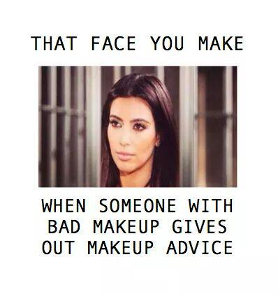 When someone with bad makeup gives advice