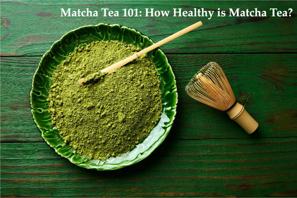 Matcha Tea 101: The Health Benefits of Matcha