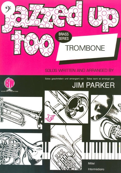Jim Parker: Jazzed Up Too For Trombone