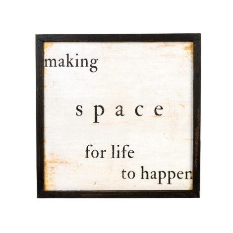 Making Space For Life To Happen ~ Wooden Sign