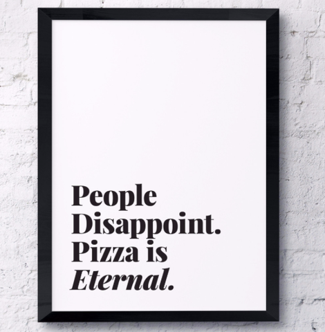 people dissapoint pizza is eternal print