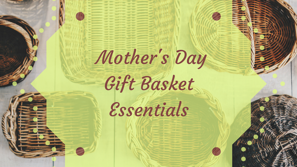 Mother's Day Gift Basket Essentials
