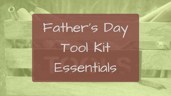 Father's Day Tool Kit Essentials