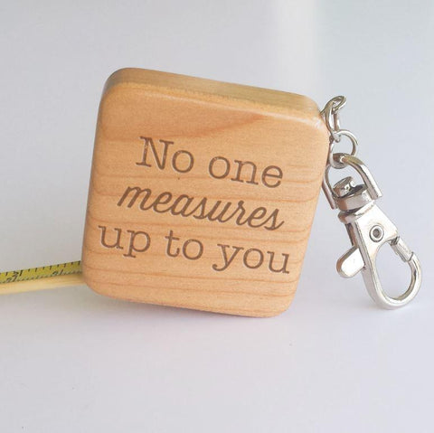 No One Measures Up To You Tape Measure