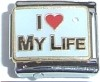 CL92 - I love my life Italian Charm (Thicker Chip)