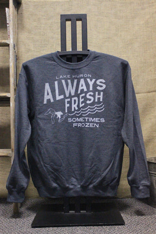 Always Fresh Sometimes Frozen Lake Huron Crew Neck Sweatshirt (Click to view available colors)