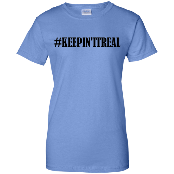 #Keepinitreal - G200L Gildan Ladies' 100% Cotton T-Shirt