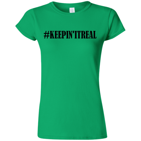 #keepinitreal - G640L Gildan Softstyle Ladies' T-Shirt
