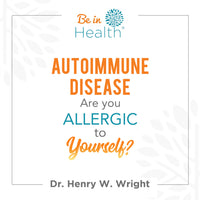 Autoimmune Disease: Are You Allergic to Yourself? by Dr. Henry W. Wright