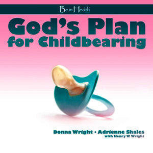 God's Plan for Child Bearing CD by Donna Wright and Adrienne Shales