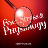 Fear, Stress & Physiology by Dr. Henry W. Wright