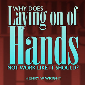 Why Does Laying On of Hands Not Work Like it Should? CD by Dr. Henry W. Wright