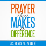Prayer that Makes a Difference by Dr. Henry W. Wright