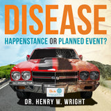 Disease: Happenstance or Planned Event? by Dr. Henry W. Wright