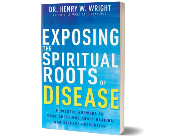Exposing the Spiritual Roots of Disease by Dr. Henry W. Wright
