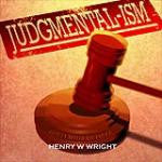 Judgmentalism by Dr. Henry W. Wright