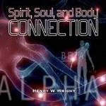 Spirit, Soul, and Body Connection by Dr. Henry W. Wright