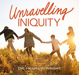 Unravelling Iniquity by Dr. Henry W. Wright