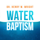 Water Baptism by Dr. Henry W. Wright