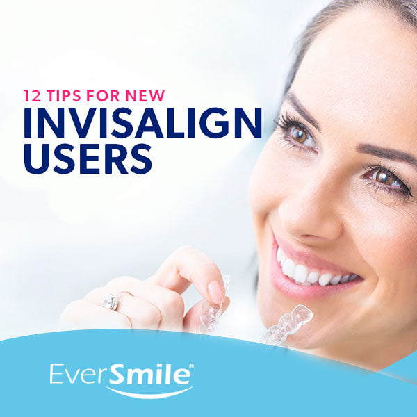 12 Tips for New Invisalign Users