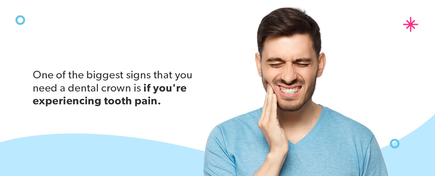 If you're experiencing tooth pain, you might need a dental crown.