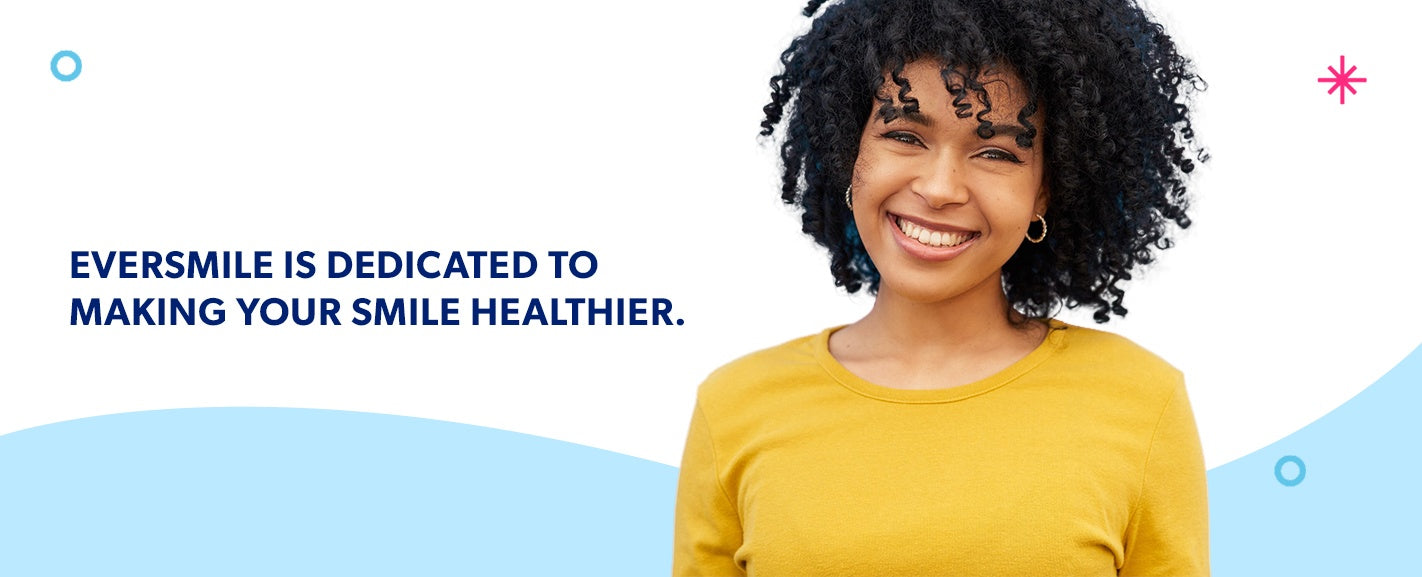 EverSmile is dedicated to making your smile healthier.