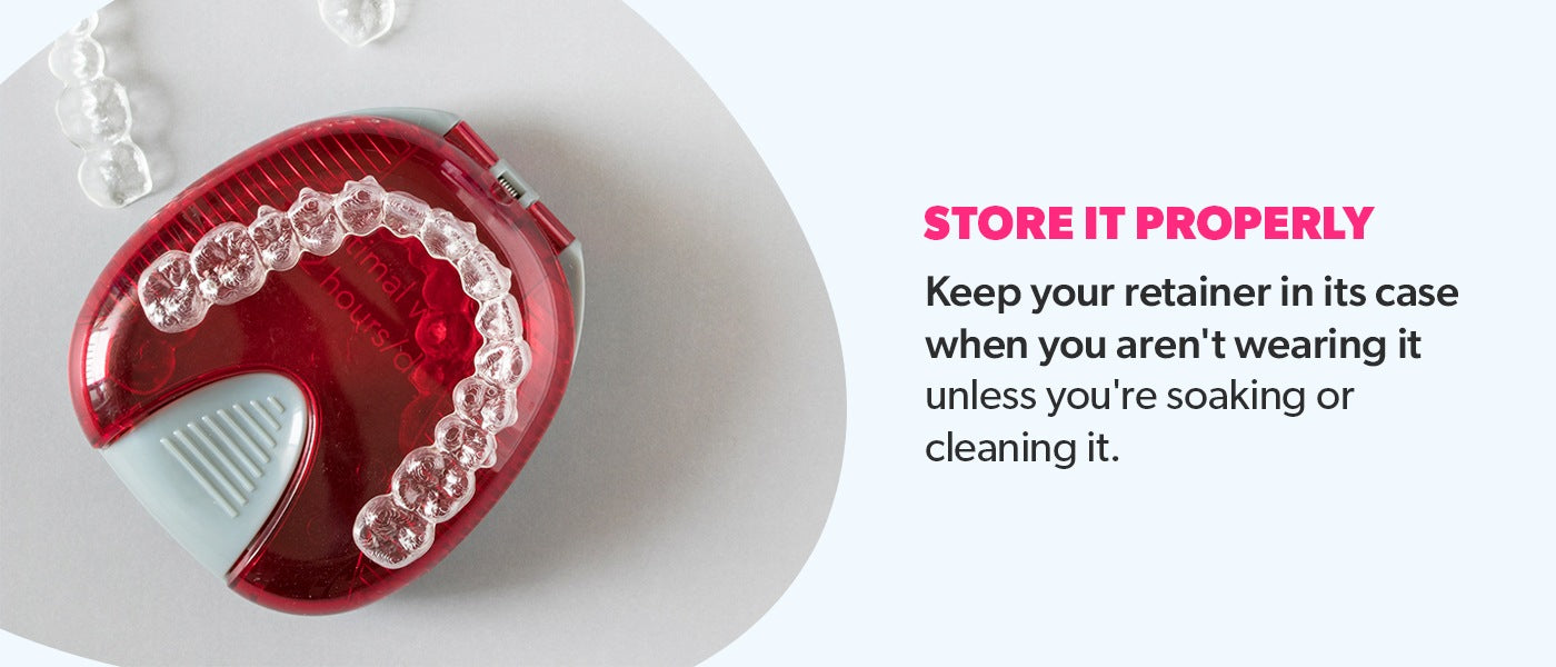 Store your retainer properly