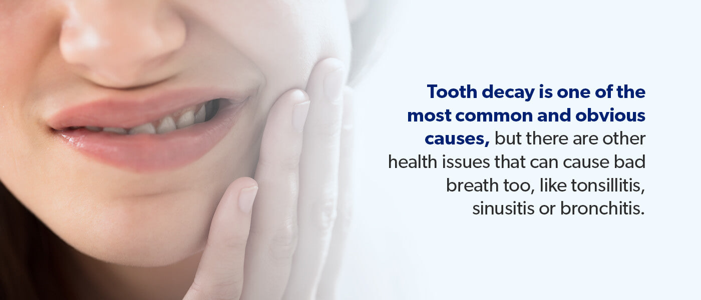 Tooth decay is one of the most common and obvious causes of bad breath
