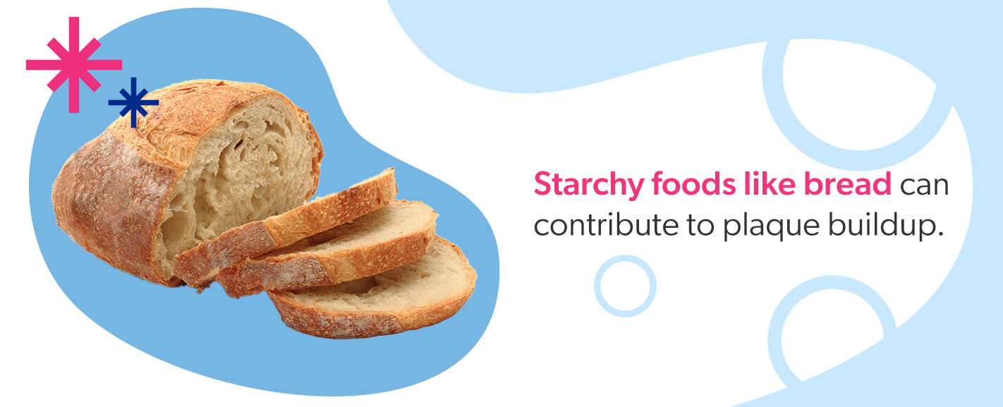 Starchy foods can contribute to plaque buildup