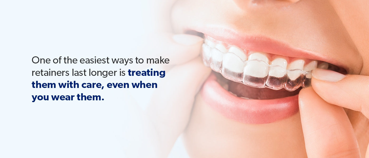 Make retainers last longer by treating them with care.