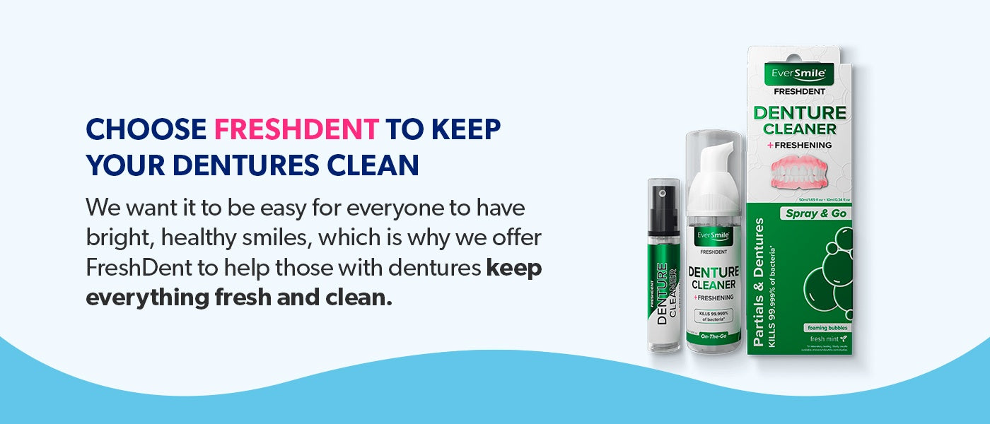 Choose FreshDent to keep your dentures clean.