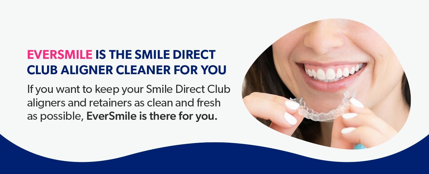 EverSmile is the Smile Direct Club aligner cleaner for you.